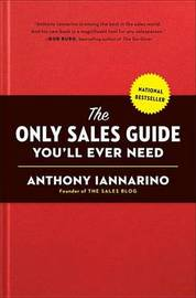 The Only Sales Guide You'll Ever Need by Anthony Iannarino