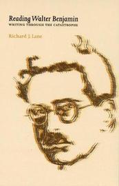 Reading Walter Benjamin by Richard Lane