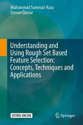 Understanding and Using Rough Set Based Feature Selection: Concepts, Techniques and Applications by Muhammad Summair Raza image