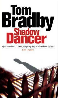 SHADOW DANCER by Tom Bradby