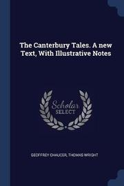 The Canterbury Tales. a New Text, with Illustrative Notes by Geoffrey Chaucer