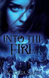 Into the Fire by Victoria Smith