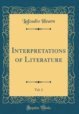 Interpretations of Literature, Vol. 2 (Classic Reprint) by Lafcadio Hearn