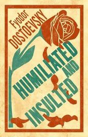 Humiliated and Insulted by Fyodor Dostoevsky