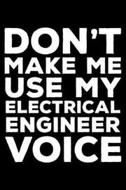 Don't Make Me Use My Electrical Engineer Voice by Creative Juices Publishing