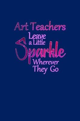 Art Teachers Leave a Little Sparkle Wherever They Go by Birchfield Journals