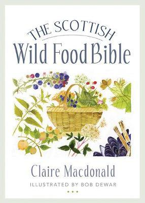 The Scottish Wild Food Bible by Claire MacDonald