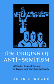 The Origins of Anti-Semitism by John G Gager