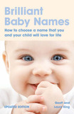 Brilliant Baby Names: How to Choose a Name That You and Your Child Will Love for Life by Geoff King