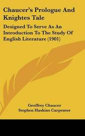 Chaucer's Prologue and Knightes Tale: Designed to Serve as an Introduction to the Study of English Literature (1901) by Geoffrey Chaucer