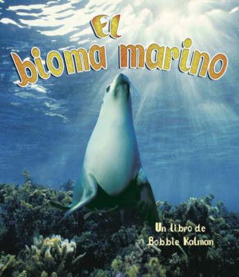 El Bioma Marino by Bobbie Kalman