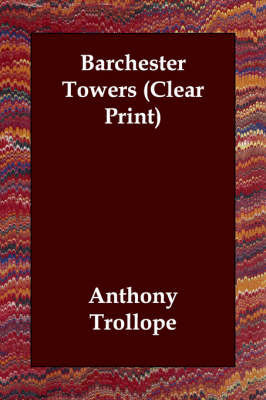 Barchester Towers (Clear Print) by Anthony Trollope