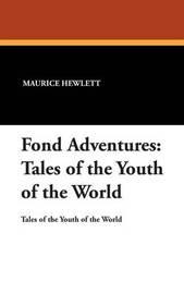 Fond Adventures by Maurice Hewlett