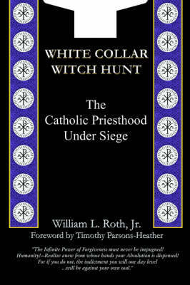 White Collar Witch Hunt - The Catholic Priesthood Under Siege by William L Roth image