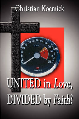 United in Love, Divided by Faith? by Christian Kocmick