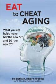 Eat to Cheat Aging by Ngaire a Hobbins