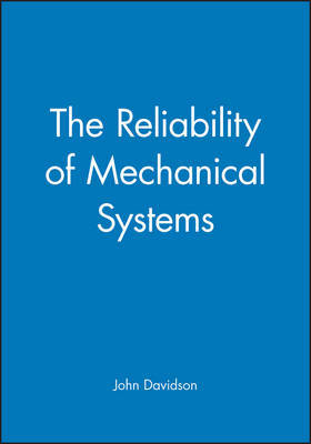 The Reliability of Mechanical Systems by John Davidson