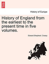 History of England from the Earliest to the Present Time in Five Volumes. Volume II by Edward Shepherd Creasy