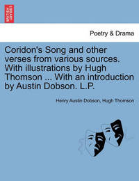 Coridon's Song and Other Verses from Various Sources. with Illustrations by Hugh Thomson ... with an Introduction by Austin Dobson. L.P. by Henry Austin Dobson