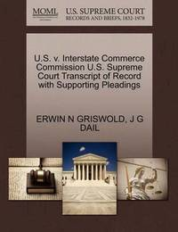 U.S. V. Interstate Commerce Commission U.S. Supreme Court Transcript of Record with Supporting Pleadings by Erwin N. Griswold