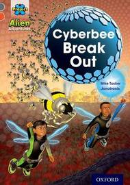 Project X Alien Adventures: Grey Book Band, Oxford Level 13: Cyberbee Break Out by Mike Tucker