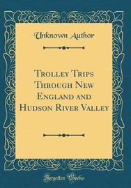Trolley Trips Through New England and Hudson River Valley (Classic Reprint) by Unknown Author image