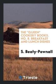 The Queen Cookery Books. No. 8. Breakfast and Lunch Dishes by S Beaty-Pownall