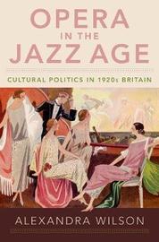 Opera in the Jazz Age by Alexandra Wilson