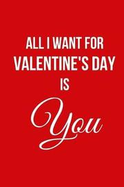 All I Want for Valentine's Day Is You by Hunter Leilani Elliott