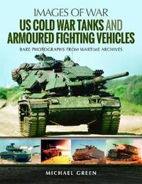 US Cold War Tanks and Armoured Fighting Vehicles by Green, Michael