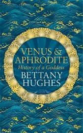 Venus and Aphrodite by Bettany Hughes