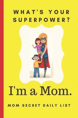 What's your Superpower? I'm a Mom. Mom Secret Daily List by Beyond Love Creations