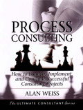 Process Consulting: How to Launch, Implement, and Conclude Successful Consulting Projects by Alan Weiss