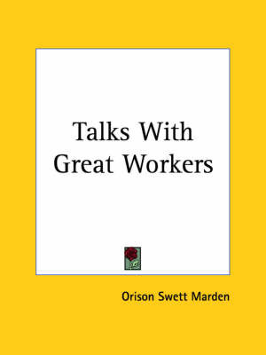 Talks with Great Workers (1901) by Orison Swett Marden image