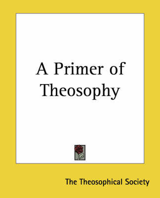 A Primer of Theosophy by * Anonymous