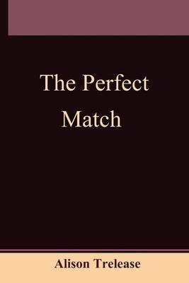 The Perfect Match by Alison Trelease