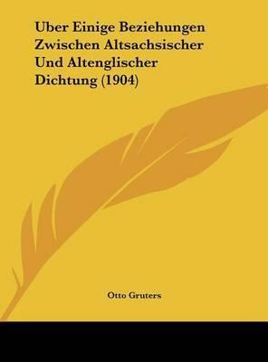 Uber Einige Beziehungen Zwischen Altsachsischer Und Altenglischer Dichtung (1904) by Otto Gruters