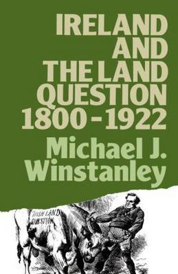 Ireland and the Land Question 1800-1922 by Michael J Winstanley