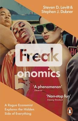 Freakonomics: A Rogue Economist Explores the Hidden Side of Everything by Steven D Levitt