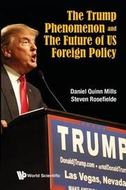 Trump Phenomenon And The Future Of Us Foreign Policy, The by Steven Rosefielde