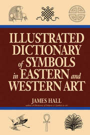 Illustrated Dictionary Of Symbols In Eastern And Western Art by James Hall image