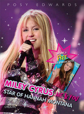 Miley Cyrus: Me and You - Star of Hannah Montana by Posy Edwards