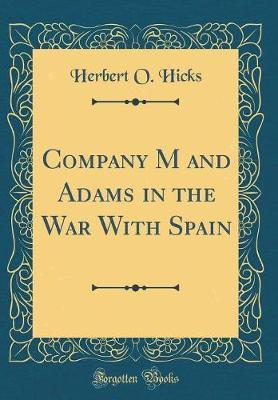 Company M and Adams in the War with Spain (Classic Reprint) by Herbert O. Hicks