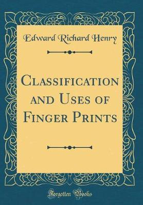 Classification and Uses of Finger Prints (Classic Reprint) by Edward Richard Henry