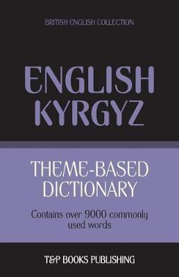 Theme-Based Dictionary British English-Kyrgyz - 9000 Words by Andrey Taranov