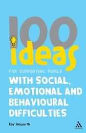 100 Ideas for Primary Teachers: Supporting Pupils with Social, Emotional and Mental Health Difficulties by Roy Howarth
