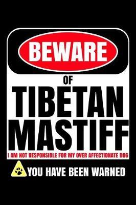 Beware of Tibetan Mastiff I Am Not Responsible For My Over Affectionate Dog You Have Been Warned by Harriets Dogs