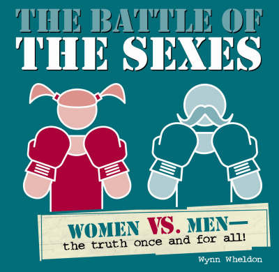 Battle of the Sexes: Women Vs. Men, the Truth Once and for All by Wynn Wheldon image