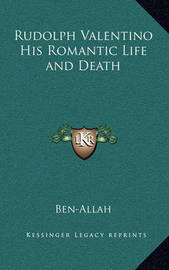 Rudolph Valentino His Romantic Life and Death by Ben-Allah