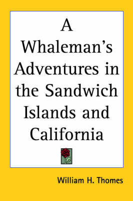 A Whaleman's Adventures in the Sandwich Islands and California by William H Thomes
